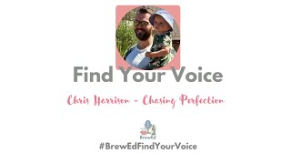 #BrewEdFindYourVoice   Chasing Perfection