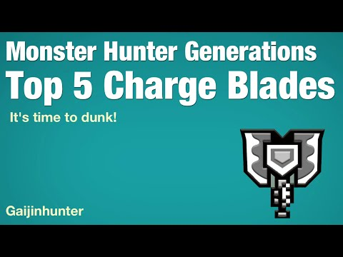 Monster Hunter Generations: Top 5 Charge Blades