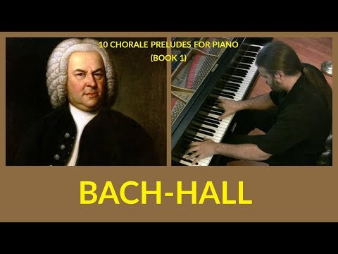 BACH-HALL: 10 Chorale Preludes for Piano | Book 1 (complete)