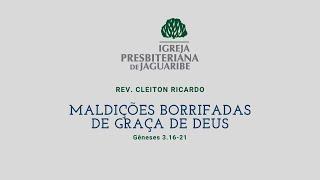 Maldições borrifadas de Graça de Deus | Gn 3.16-21 | Rev. Cleiton Ricardo (IPJaguaribe)