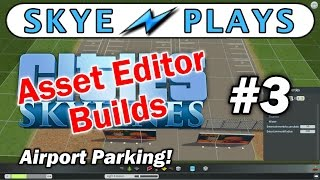 Cities: Skylines Asset Editor Builds Part 3 ► Airport Parking ◀ Tutorial / Tips