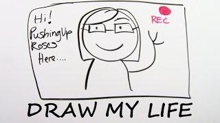 Draw My Life - PushingUpRoses