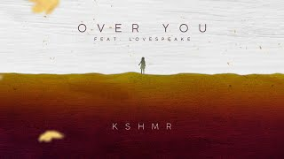 KSHMR - Over You (Feat. Lovespeake) [ ]