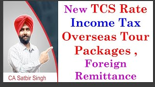 New TCS on Overseas Tour Package & Foreign Remittance I Income Tax I CA Satbir Singh