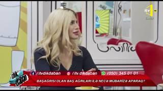 Dikdaban - Baş ağrıları ilə necə mübarizə aparaq? 18.02.2019
