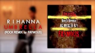 Rihanna - Umbrella (feat. Jay. Z) [Rock Remix by Faymous]