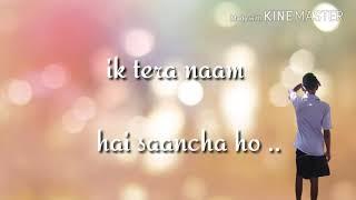 Ek tera naam hai sacha song status ☺