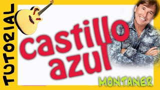 Como tocar CASTILLO AZUL - Montaner en Guitarra