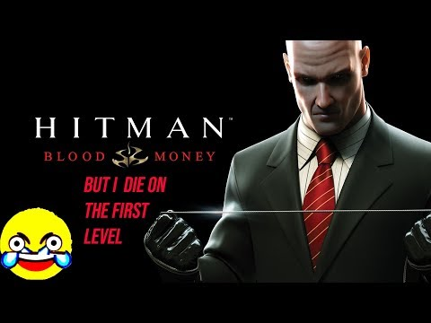 Hitman Blood Money But i die on the first level