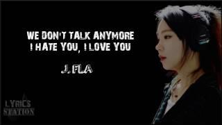 Lyrics: J.Fla - We Don't Talk Anymore | I Hate You I Love You