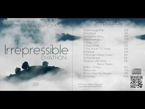 DYATHON - Irrepressible [ Full Album ][Instrumental Piano Music]