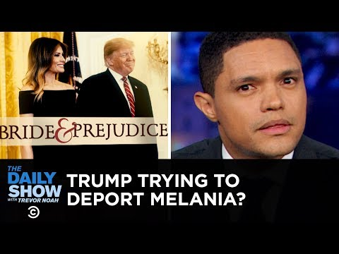 Is Donald Trump Trying to Deport Melania? Trevor Noah Thinks So