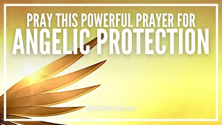 Prayer For Supernatural Angelic Protection & Guidance | Prayer For Angels To Watch Over You