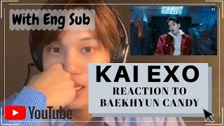 BAEKHYUN - CANDY MV REACTION KAI EXO ( ENG SUB )