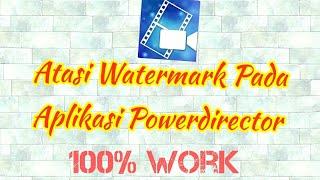 Cara Mengatasi Watermark Pada Aplikasi Pengedit Video Powerdirector