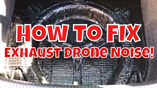 How to Fix Exhaust Drone! - Reducing Loud Drone By Sound Dampening.