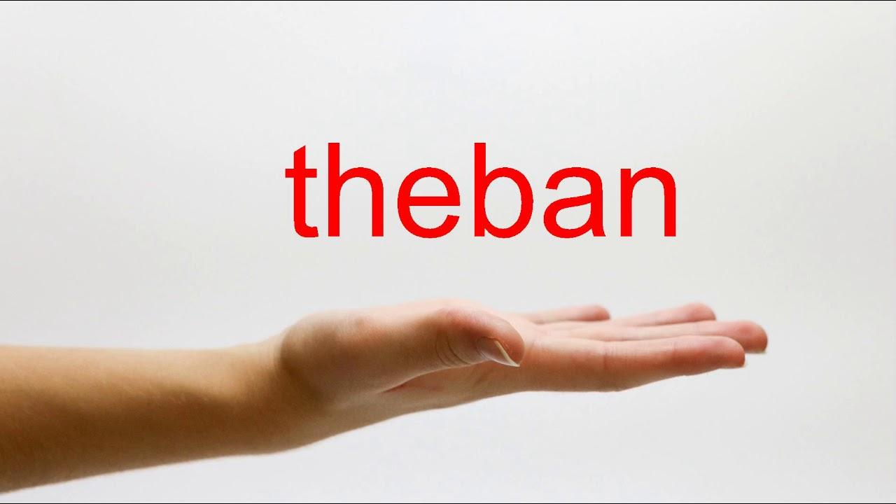 How to Pronounce theban - American English