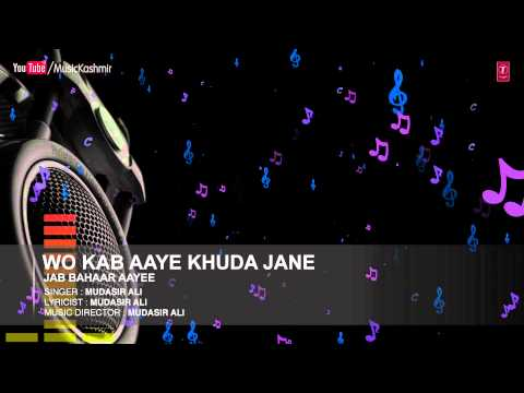Official : Wo Kab Aaye Khuda Jane Full (HD) Song | T-Series Kashmiri Music | Mudasir Ali