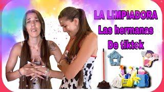 LA LIMPIADORA (las hermanas de tiktok)