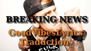 Machine Gun Kelly - Breaking News Traduction Française