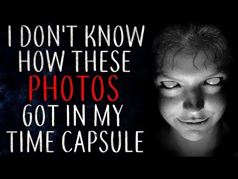 """""""I Don't Know How These Photos Got In My Time Capsule"""" Creepypasta"""