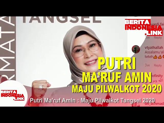 Putri Ma'ruf Amin maju Bacalon Pilwalkot Tangsel 2020,
