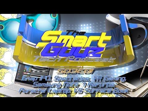 Smart Guyz S03E01 - Snap IPO & Spectacles, VR Gaming, Samsung Note 8, Porsche Laptop VS Surface Book
