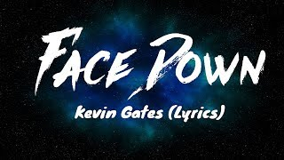 Kevin Gates - Face Down (Lyrics)