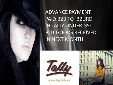 TALLY GST   ENTRIES OF ADVANCE PAYMENT PAID TO URD DEALER BUT INVOICE RAISE IN NEXT MONTH
