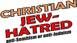 UNDERSTANDING CHRISTIAN ANTI-JUDAISM or Jew Hatred: - Rabbi Michael Skobac