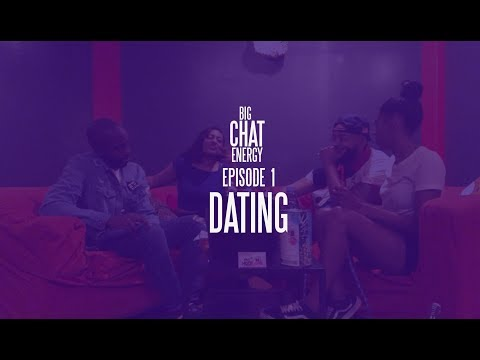 Big Chat Energy - Episode 1 'Dating'