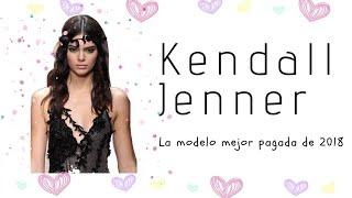 Kendall Jenner: la modelo mejor pagada de 2018.