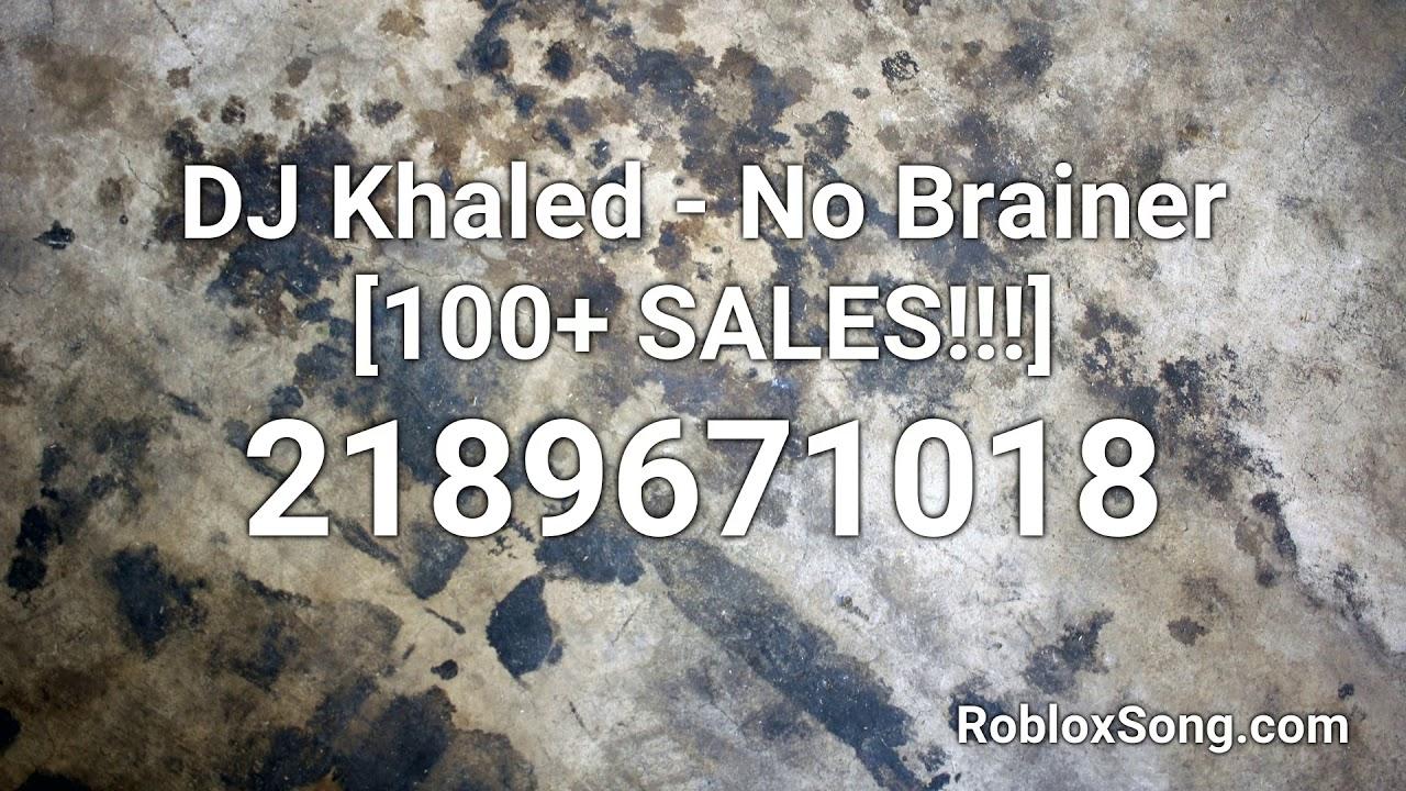 Dj Khaled No Brainer 100 Sales Roblox Id Roblox Music