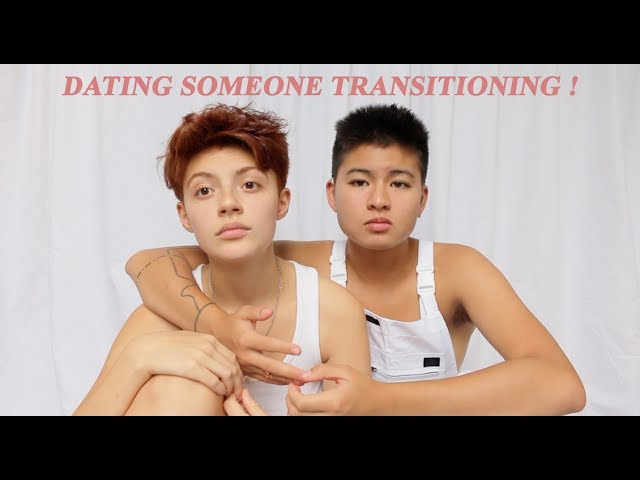 BEING IN A RELATIONSHIP WITH SOMEONE TRANSITIONING