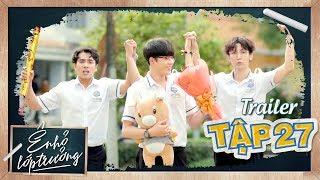 Ê ! NHỎ LỚP TRƯỞNG | Trailer TẬP 27 | Phim Học Đường 2019 | LA LA SCHOOL