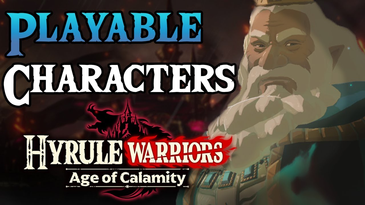 Six Playable Characters For Hyrule Warriors Age Of Calamity Youtube