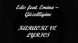 Edis feat. Emina-Güzelliğine KARAOKE VE LYRİCS Video