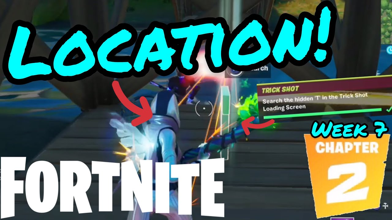 Search The Hidden T In The Trick Shot Loading Screen Fortnite Week 7 Chapter 2