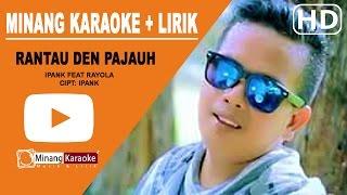 Video Ipank Feat Rayola - Rantau Den Pajauh Karaoke download MP3, 3GP, MP4, WEBM, AVI, FLV Juli 2018