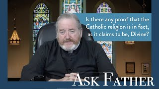 Is the Catholic Faith from God? | Ask Father with Fr. Paul McDonald