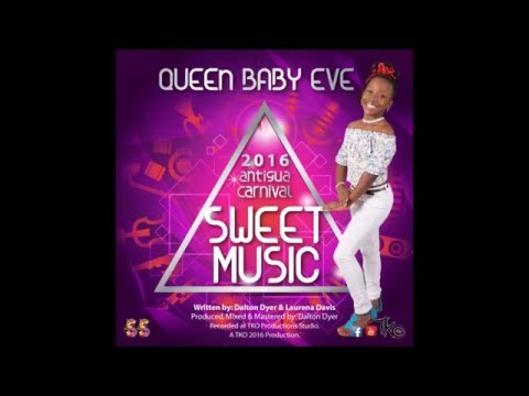 (Antigua Carnival 2016 Soca Music) Baby Eve - Sweet Music