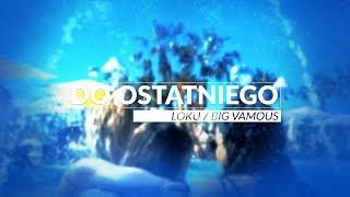 """LOKU - """"Do ostatniego"""" (feat. Big Vamous) ☀️ LETNI HIT 2018 ☀️"""