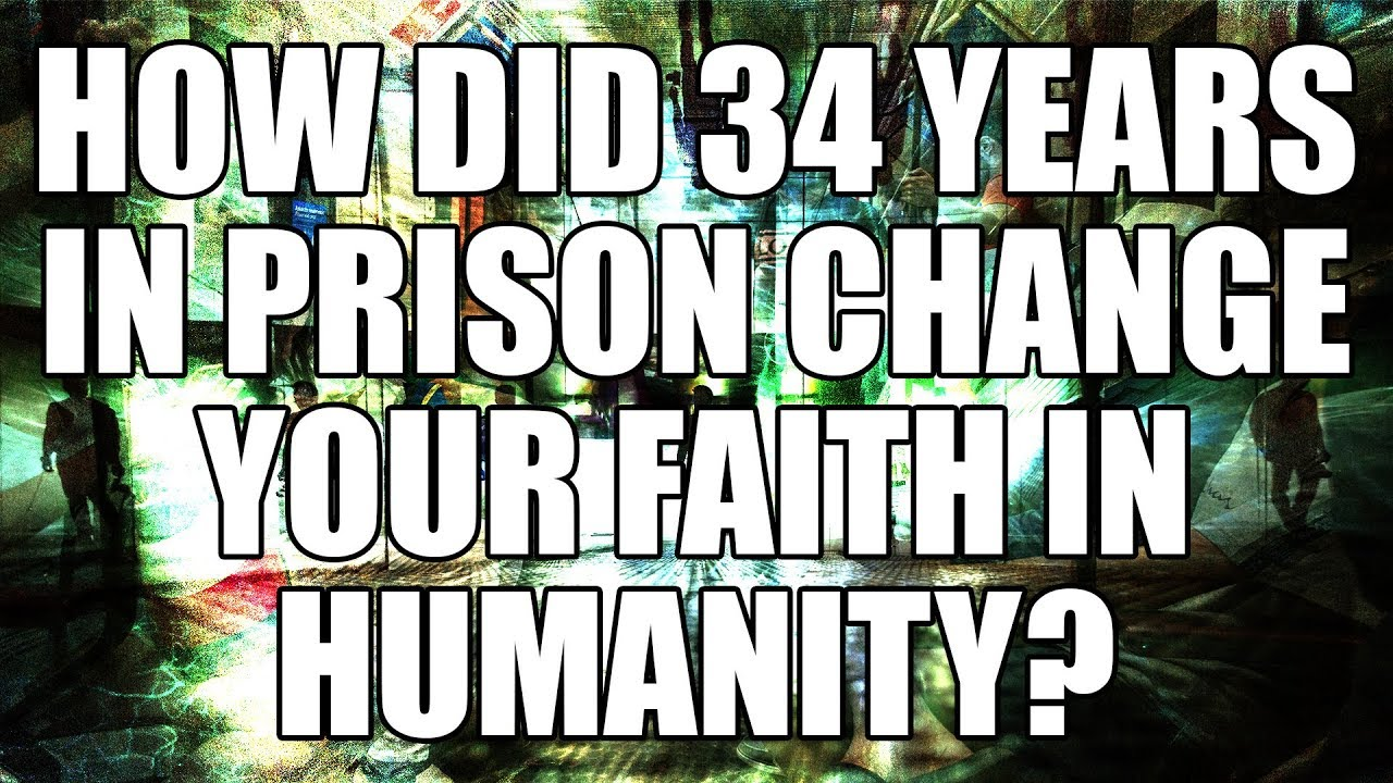 Q248: Does 34 Years In Prison Change Your Faith In Humanity?