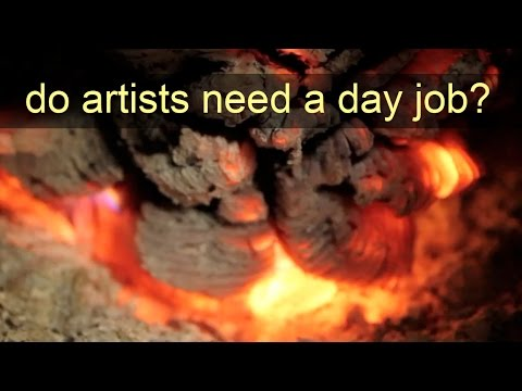 Do artists need a day job?