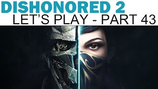 Dishonored 2 Let's Play - Part 43 - One Final (Planned) Sabotage