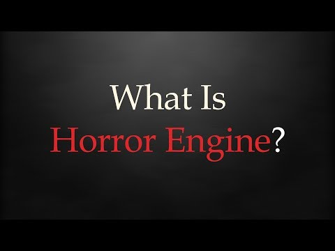 What Is Horror Engine?   Horror Engine for Dummies - Part 1