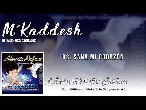 M'Kaddesh - 03. Sana mi corazón - Adoración Profética [Volumen 3]