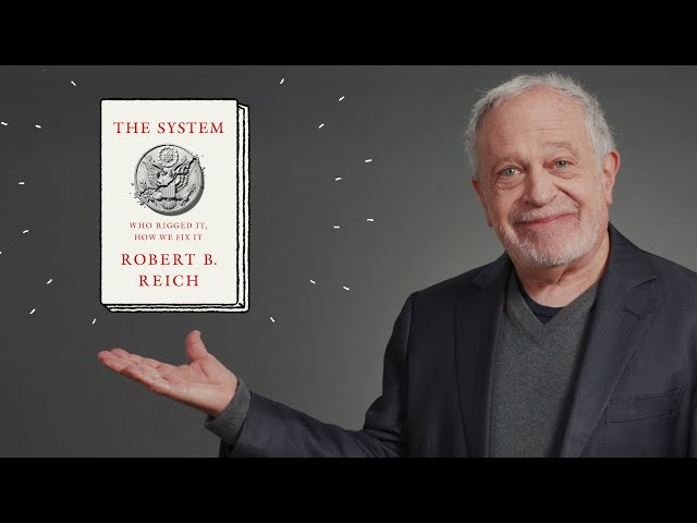 The System: Who Rigged It, How We Fix It with Robert Reich