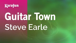 Karaoke Guitar Town - Steve Earle *