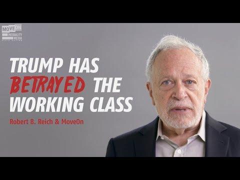 Robert Reich: Trump's Betrayal of the Working Class